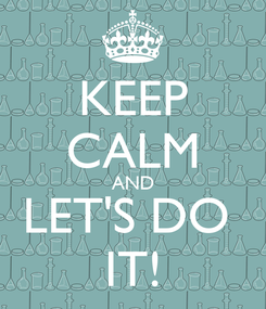 Poster: KEEP CALM AND LET'S DO  IT!