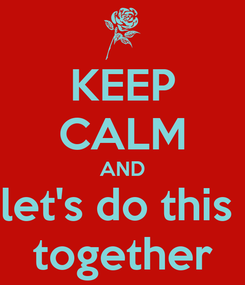 Poster: KEEP CALM AND let's do this  together