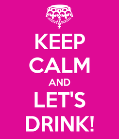 Poster: KEEP CALM AND LET'S DRINK!