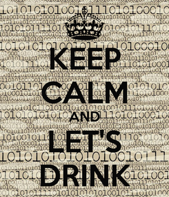 Poster: KEEP CALM AND LET'S DRINK