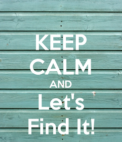 Poster: KEEP CALM AND Let's Find It!