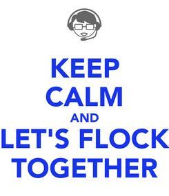 Poster: KEEP CALM AND LET'S FLOCK TOGETHER