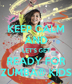 Poster: KEEP CALM AND LET'S GET READY FOR ZUMBA® KIDS