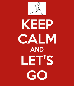 Poster: KEEP CALM AND LET'S GO