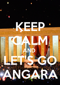 Poster: KEEP CALM AND  LET'S GO ANGARA
