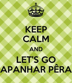 Poster: KEEP CALM AND LET'S GO APANHAR PÊRA