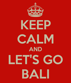 Poster: KEEP CALM AND LET'S GO BALI