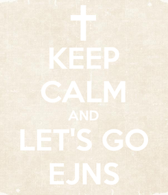 Poster: KEEP CALM AND LET'S GO EJNS