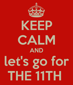 Poster: KEEP CALM AND let's go for THE 11TH