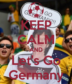 Poster: KEEP CALM AND Let's Go Germany