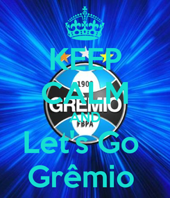 Poster: KEEP CALM AND Let's Go  Grêmio