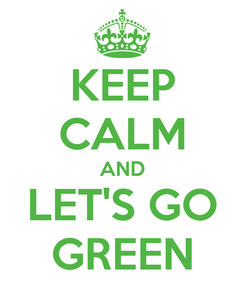 Poster: KEEP CALM AND LET'S GO GREEN
