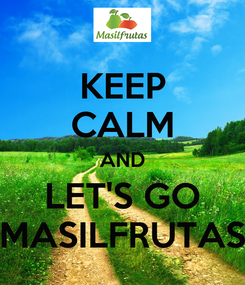 Poster: KEEP CALM AND LET'S GO MASILFRUTAS