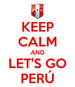 Poster: KEEP CALM AND LET'S GO PERÚ