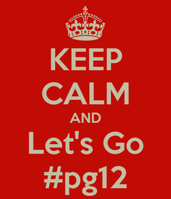Poster: KEEP CALM AND Let's Go #pg12