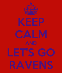 Poster: KEEP CALM AND LET'S GO RAVENS
