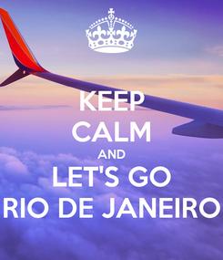 Poster: KEEP CALM AND LET'S GO RIO DE JANEIRO