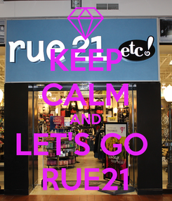 Poster: KEEP CALM AND LET'S GO  RUE21