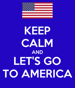 Poster: KEEP CALM AND LET'S GO TO AMERICA