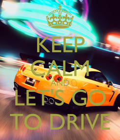 Poster: KEEP CALM AND LET'S GO TO DRIVE