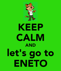 Poster: KEEP CALM AND let's go to ENETO