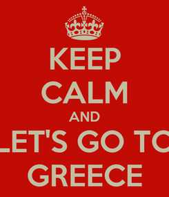 Poster: KEEP CALM AND LET'S GO TO GREECE