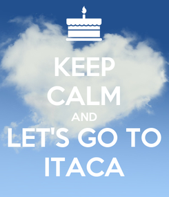 Poster: KEEP CALM AND LET'S GO TO ITACA