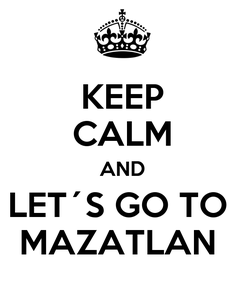 Poster: KEEP CALM AND LET´S GO TO  MAZATLAN