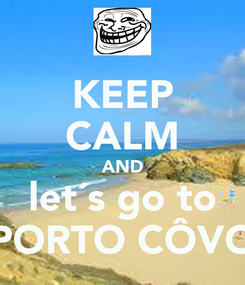 Poster: KEEP CALM AND let´s go to PORTO CÔVO