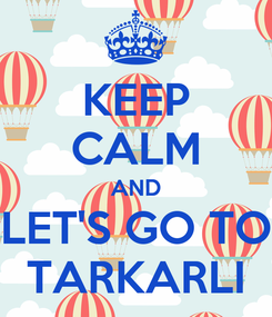 Poster: KEEP CALM AND LET'S GO TO TARKARLI