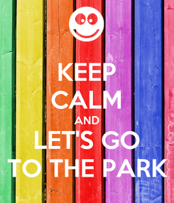 Poster: KEEP CALM AND LET'S GO TO THE PARK