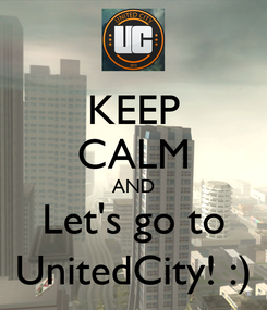 Poster: KEEP CALM AND Let's go to UnitedCity! :)