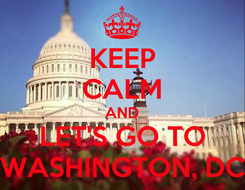 Poster: KEEP CALM AND LET'S GO TO WASHINGTON, DC