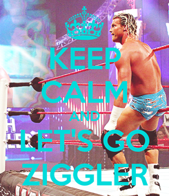 Poster: KEEP CALM AND LET'S GO ZIGGLER