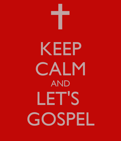 Poster: KEEP CALM AND LET'S  GOSPEL