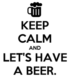 Poster: KEEP CALM AND LET'S HAVE A BEER.