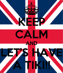 Poster: KEEP CALM AND LET'S HAVE A TIKI!!