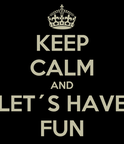 Poster: KEEP CALM AND LET´S HAVE FUN