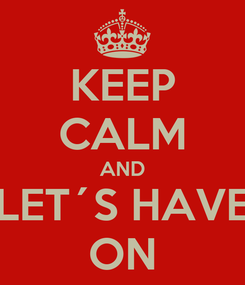 Poster: KEEP CALM AND LET´S HAVE ON