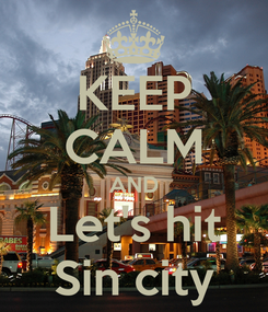 Poster: KEEP CALM AND Let's hit Sin city