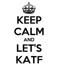 Poster: KEEP CALM AND LET'S KATF