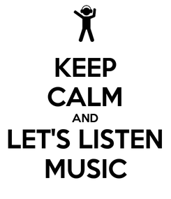 Poster: KEEP CALM AND LET'S LISTEN MUSIC