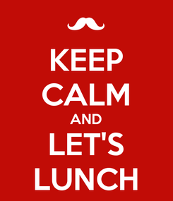 Poster: KEEP CALM AND LET'S LUNCH