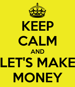 Poster: KEEP CALM AND LET'S MAKE MONEY