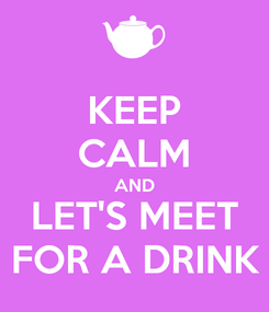 Poster: KEEP CALM AND LET'S MEET FOR A DRINK