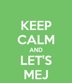 Poster: KEEP CALM AND LET'S MEJ