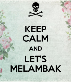 Poster: KEEP CALM AND LET'S MELAMBAK