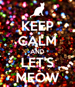 Poster: KEEP CALM AND LET'S MEOW
