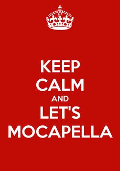 Poster: KEEP CALM AND LET'S MOCAPELLA