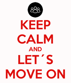 Poster: KEEP CALM AND LET´S MOVE ON